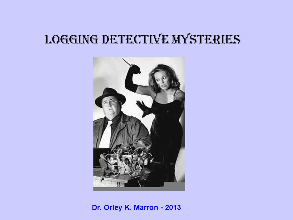 Logging Detective Mysteries Dr. Orley K. Marron - 2013