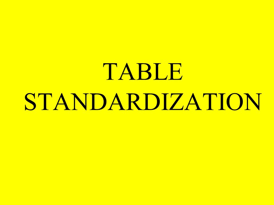 TABLE STANDARDIZATION