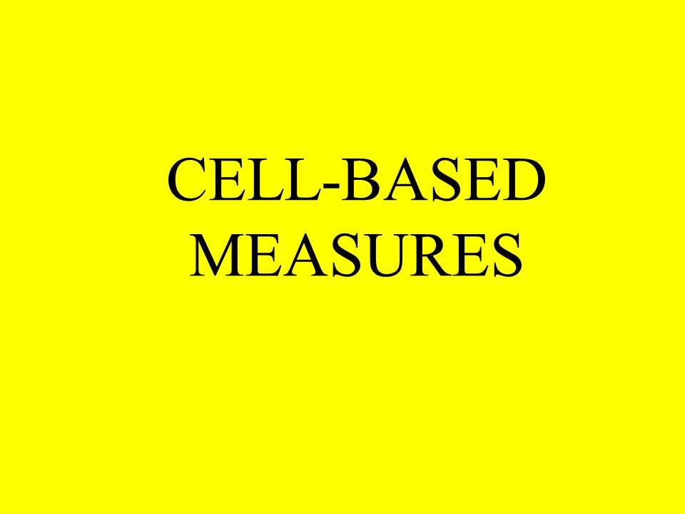 CELL-BASED MEASURES
