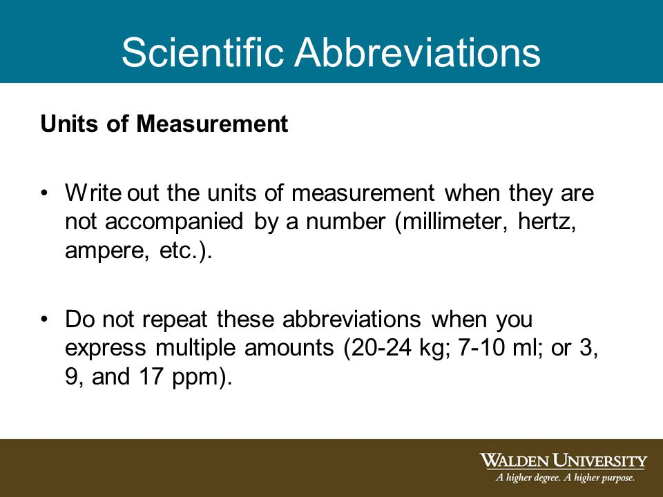 Scientific Abbreviations Units of Measurement Write out the units of measurement when they are not accompanied by a number (millimeter, hertz, ampere,