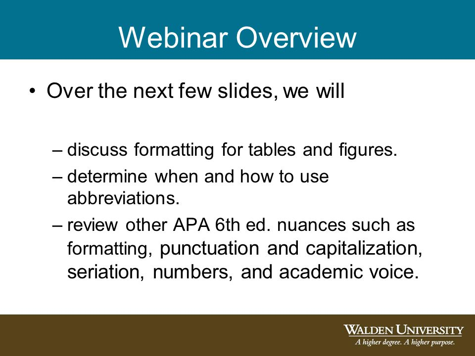 Webinar Overview Over the next few slides, we will –discuss formatting for tables and figures. –determine when and how to use abbreviations. –review o