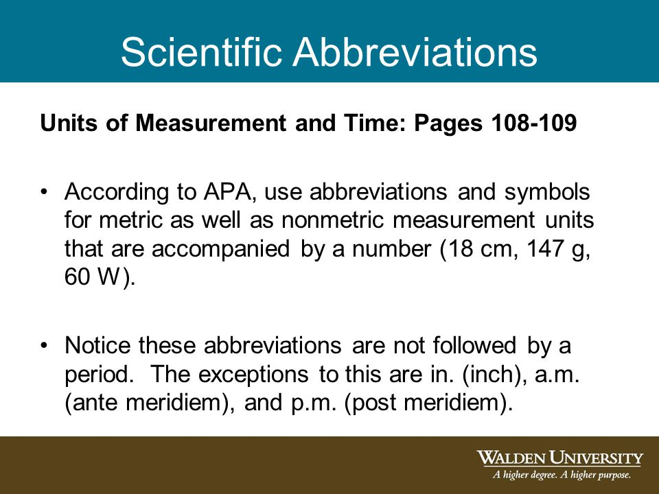 Scientific Abbreviations Units of Measurement and Time: Pages 108-109 According to APA, use abbreviations and symbols for metric as well as nonmetric