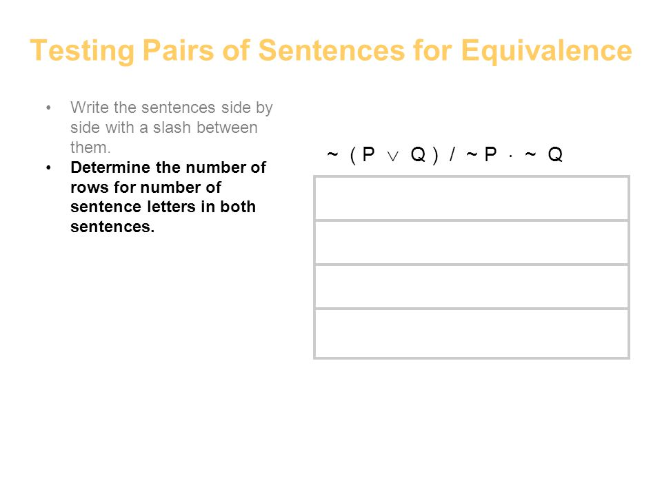 Testing Pairs of Sentences for Equivalence Write the sentences side by side with a slash between them. Determine the number of rows for number of sent
