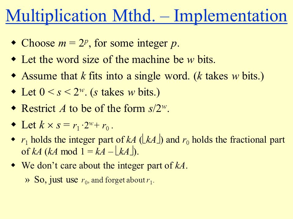 Multiplication Mthd. – Implementation Choose m = 2 p, for some integer p. Let the word size of the machine be w bits. Assume that k fits into a single
