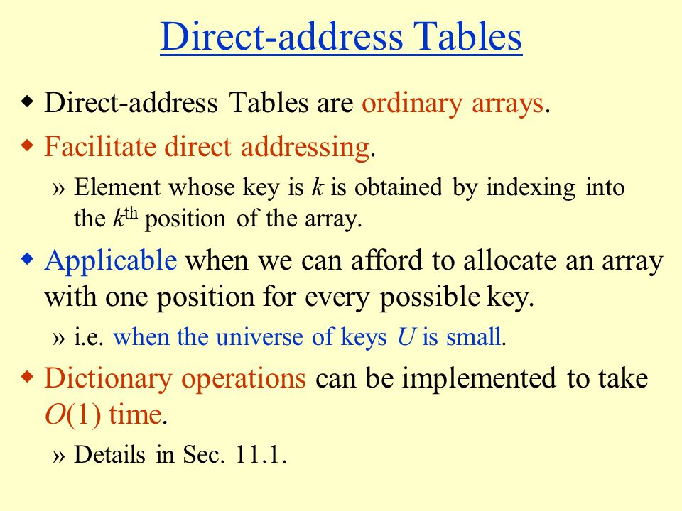 Direct-address Tables Direct-address Tables are ordinary arrays.