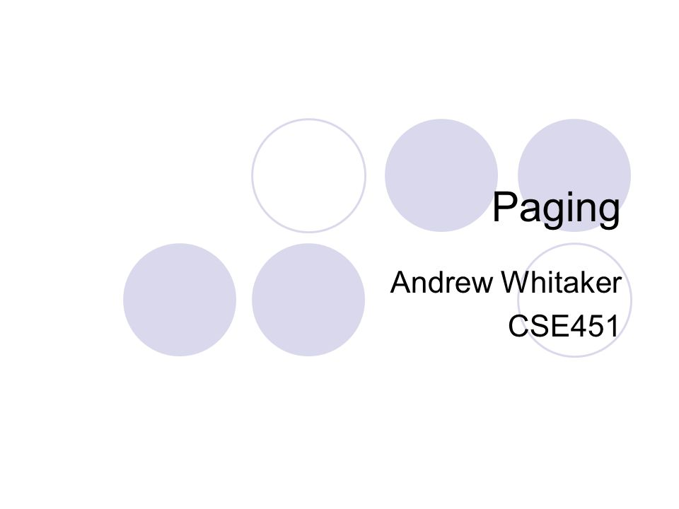 Paging Andrew Whitaker CSE451