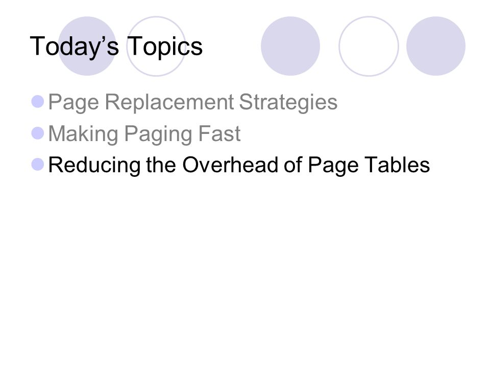 Todays Topics Page Replacement Strategies Making Paging Fast Reducing the Overhead of Page Tables