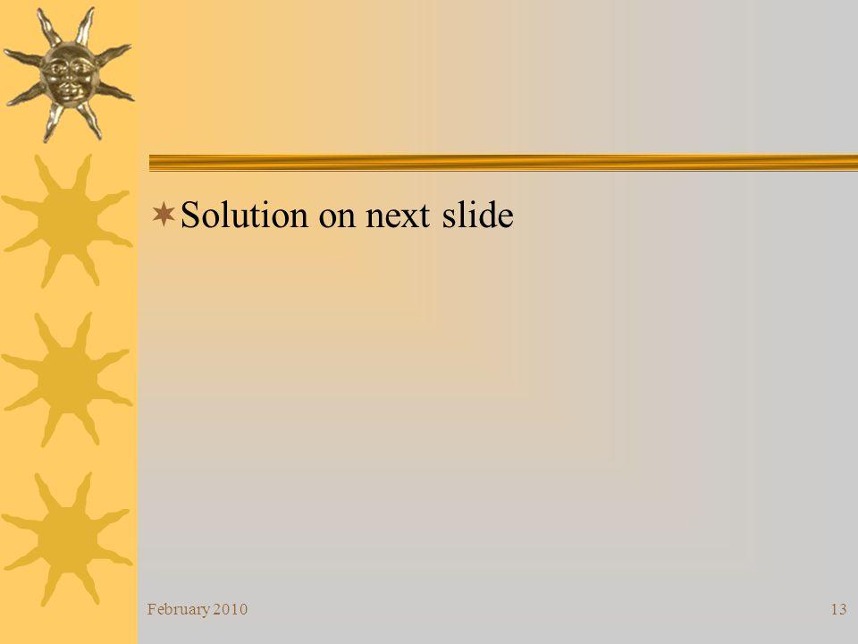 February 201013 Solution on next slide