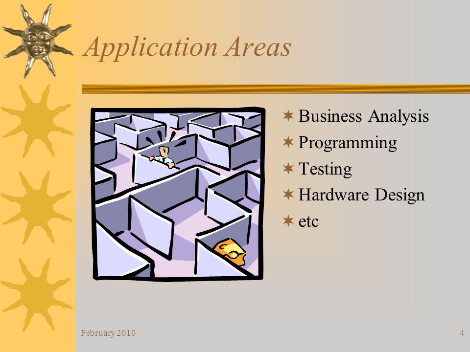 February 20104 Application Areas Business Analysis Programming Testing Hardware Design etc