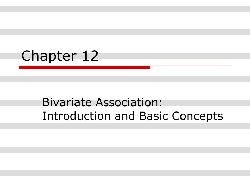 Chapter 12 Bivariate Association: Introduction and Basic Concepts