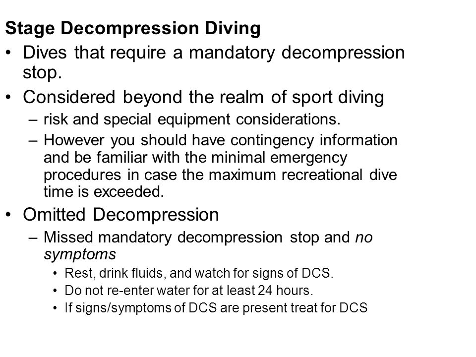 Stage Decompression Diving Dives that require a mandatory decompression stop. Considered beyond the realm of sport diving –risk and special equipment