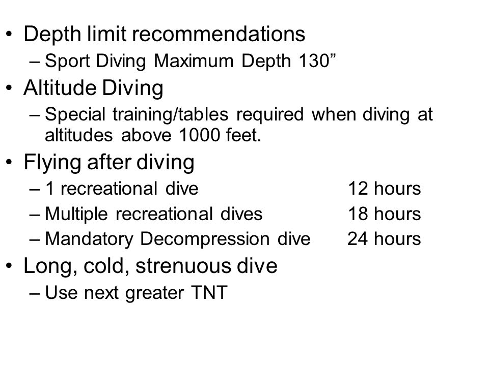 Depth limit recommendations –Sport Diving Maximum Depth 130 Altitude Diving –Special training/tables required when diving at altitudes above 1000 feet