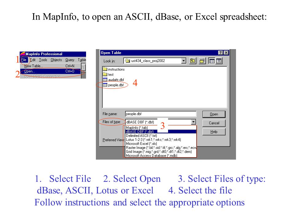In MapInfo, to open an ASCII, dBase, or Excel spreadsheet: 3 1.Select File 2.
