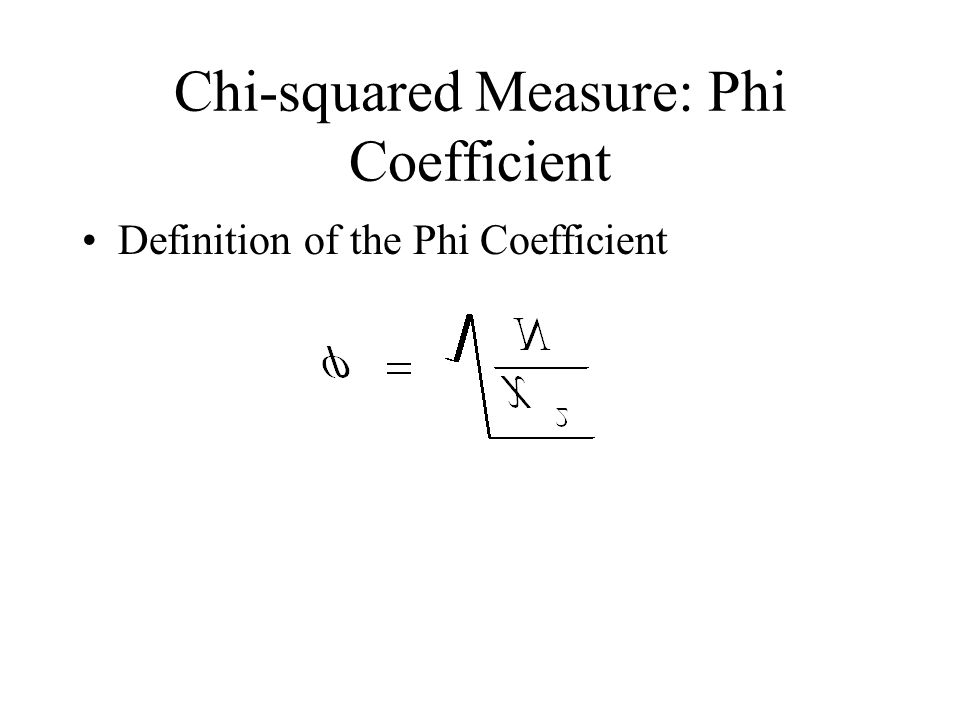 Chi-squared Measure: Phi Coefficient Definition of the Phi Coefficient