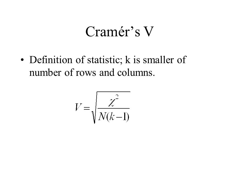 Cramérs V Definition of statistic; k is smaller of number of rows and columns.