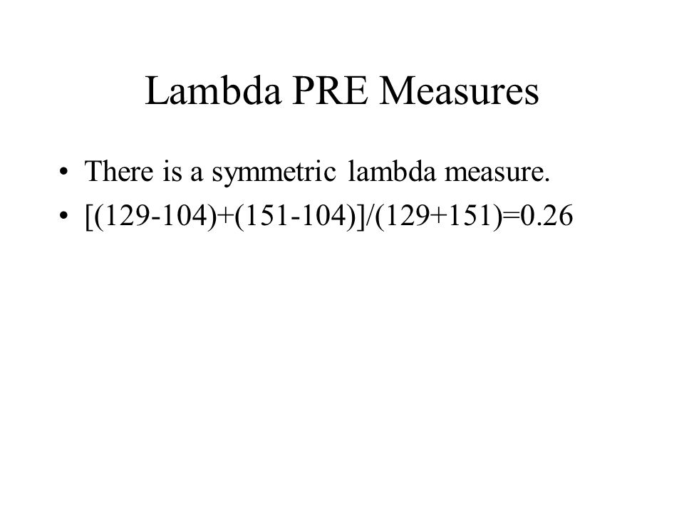 Lambda PRE Measures There is a symmetric lambda measure. [( )+( )]/( )=0.26