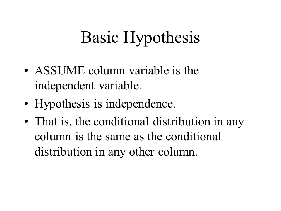 Basic Hypothesis ASSUME column variable is the independent variable.