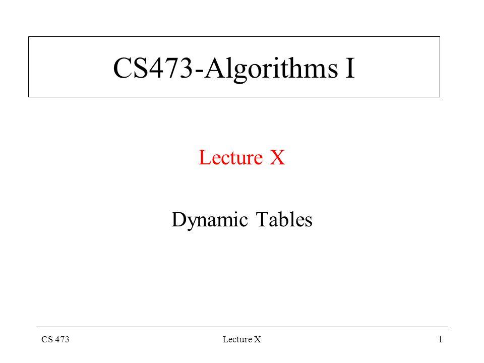 CS 473Lecture X1 CS473-Algorithms I Lecture X Dynamic Tables