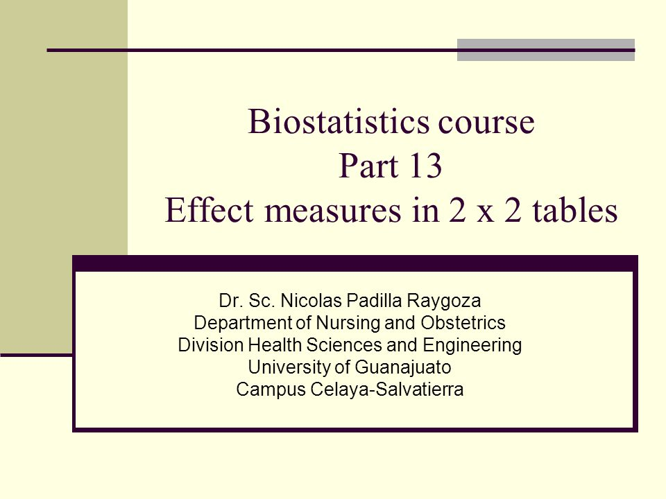 Biostatistics course Part 13 Effect measures in 2 x 2 tables Dr.