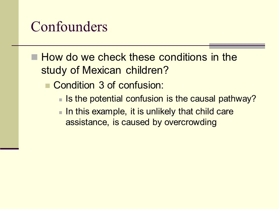 Confounders How do we check these conditions in the study of Mexican children.