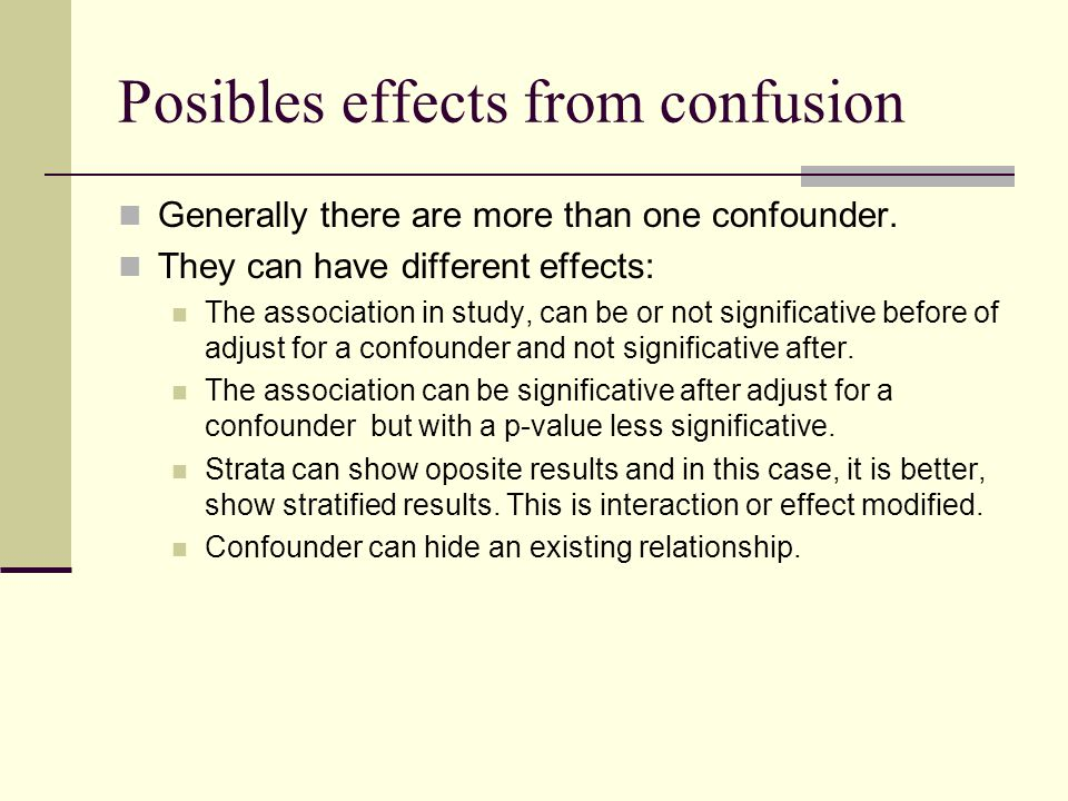 Posibles effects from confusion Generally there are more than one confounder.