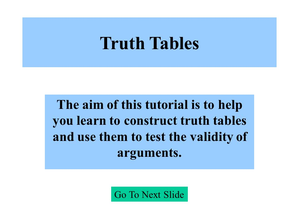 Truth tables often seem complex and difficult.This initial perception, however, is misleading.