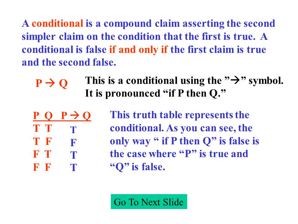 Go To Next Slide A conditional is a compound claim asserting the second simpler claim on the condition that the first is true.