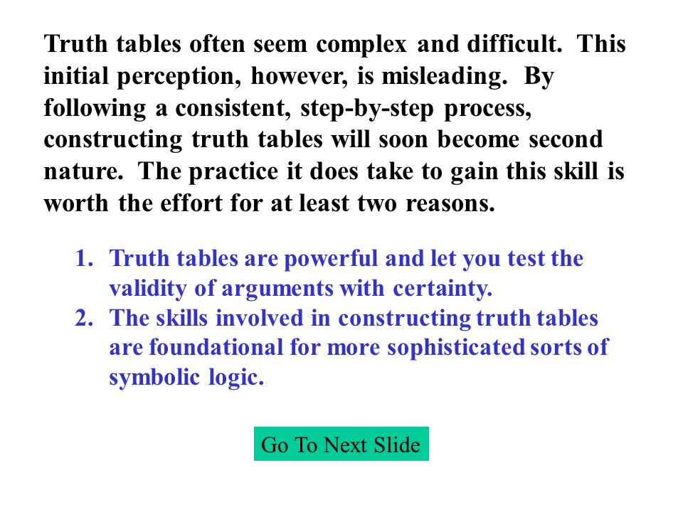 Truth tables often seem complex and difficult. This initial perception, however, is misleading.