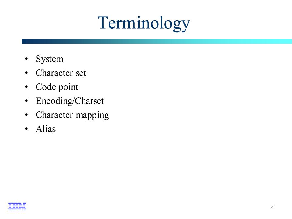 4 Terminology System Character set Code point Encoding/Charset Character mapping Alias