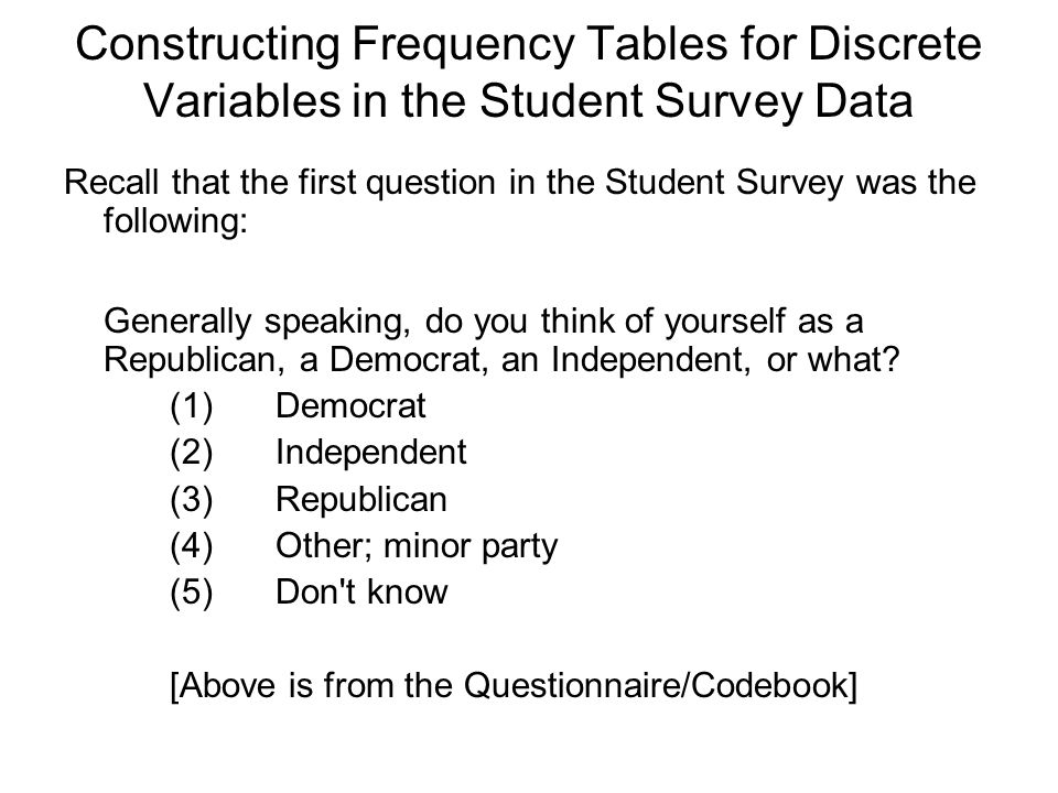 Constructing Frequency Tables for Discrete Variables in the Student Survey Data Recall that the first question in the Student Survey was the following