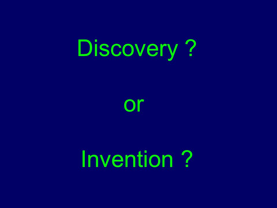 Discovery ? or Invention ?