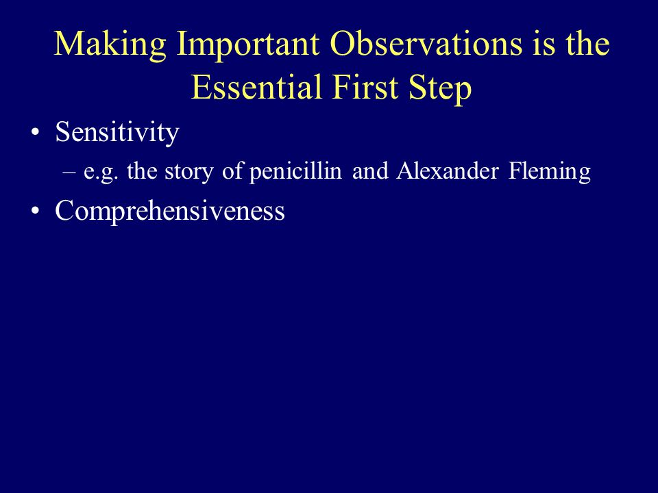 Making Important Observations is the Essential First Step Sensitivity –e.g.