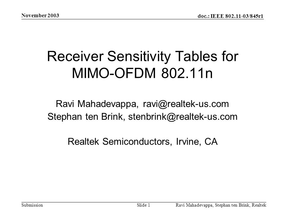 doc.: IEEE 802.11-03/845r1 Submission November 2003 Ravi Mahadevappa, Stephan ten Brink, Realtek Slide 2 PHY options for increasing data rate Simulation environment Rate versus RX sensitivity Rate versus distance Comparison of MIMO detectors Observations and recommendations Appendix: Rate/RX sensitivity tables Overview