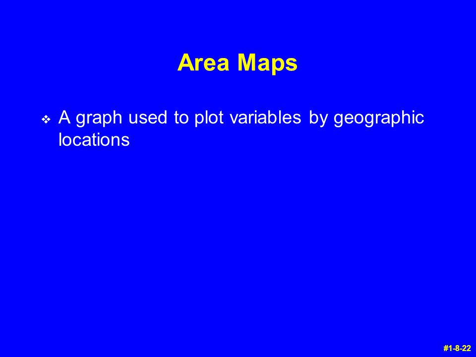 Area Maps v A graph used to plot variables by geographic locations #1-8-22