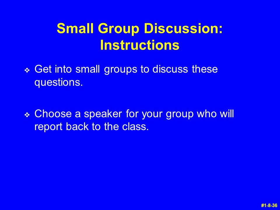 Small Group Discussion: Instructions v Get into small groups to discuss these questions. v Choose a speaker for your group who will report back to the