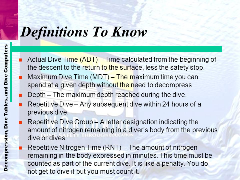 Decompression, Dive Tables, and Dive Computers Definitions To Know (continued) n Total Nitrogen Time (TNT) – Total amount of nitrogen in a divers body.