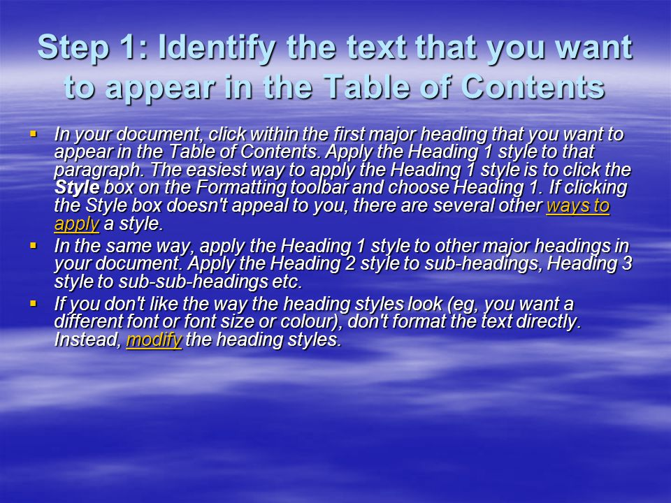 Step 1: Identify the text that you want to appear in the Table of Contents In your document, click within the first major heading that you want to appear in the Table of Contents.