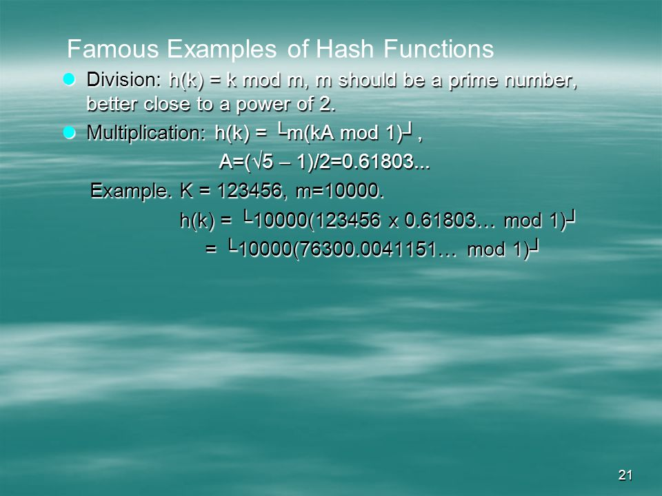 21 Division: h(k) = k mod m, m should be a prime number, better close to a power of 2.