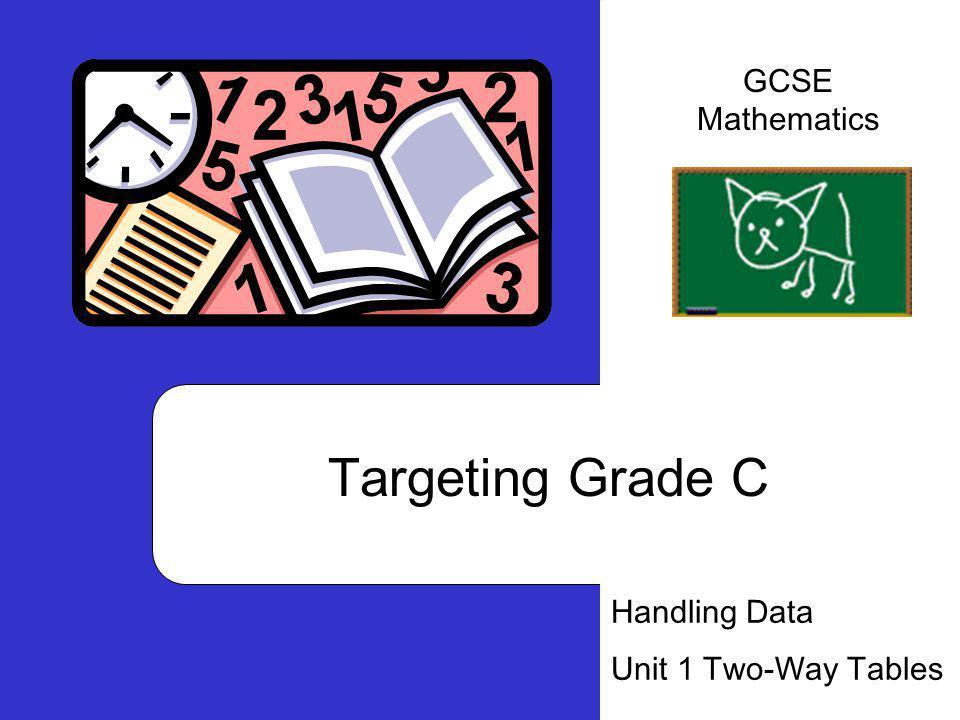 Targeting Grade C Handling Data Unit 1 Two-Way Tables GCSE Mathematics