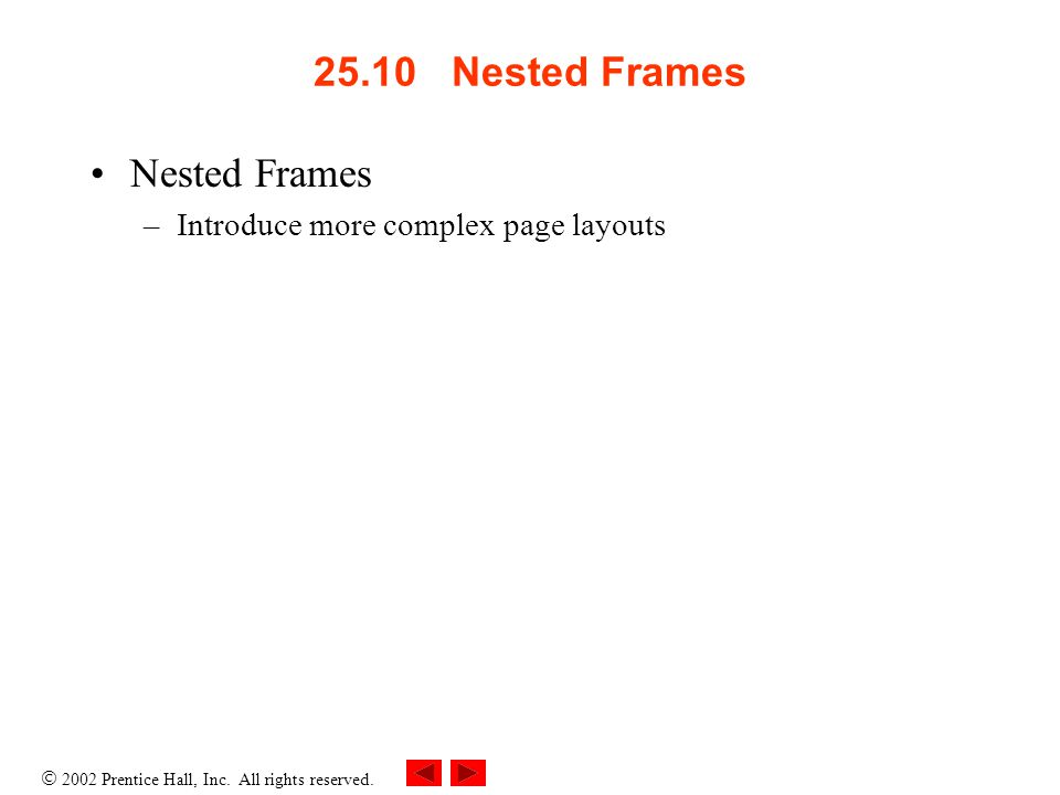 2002 Prentice Hall, Inc. All rights reserved. 25.10 Nested Frames Nested Frames –Introduce more complex page layouts