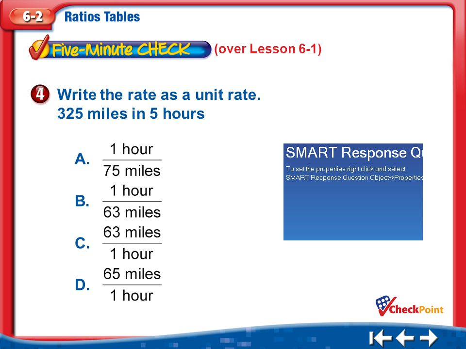 1.A 2.B 3.C 4.D Five Minute Check 4 Write the rate as a unit rate.