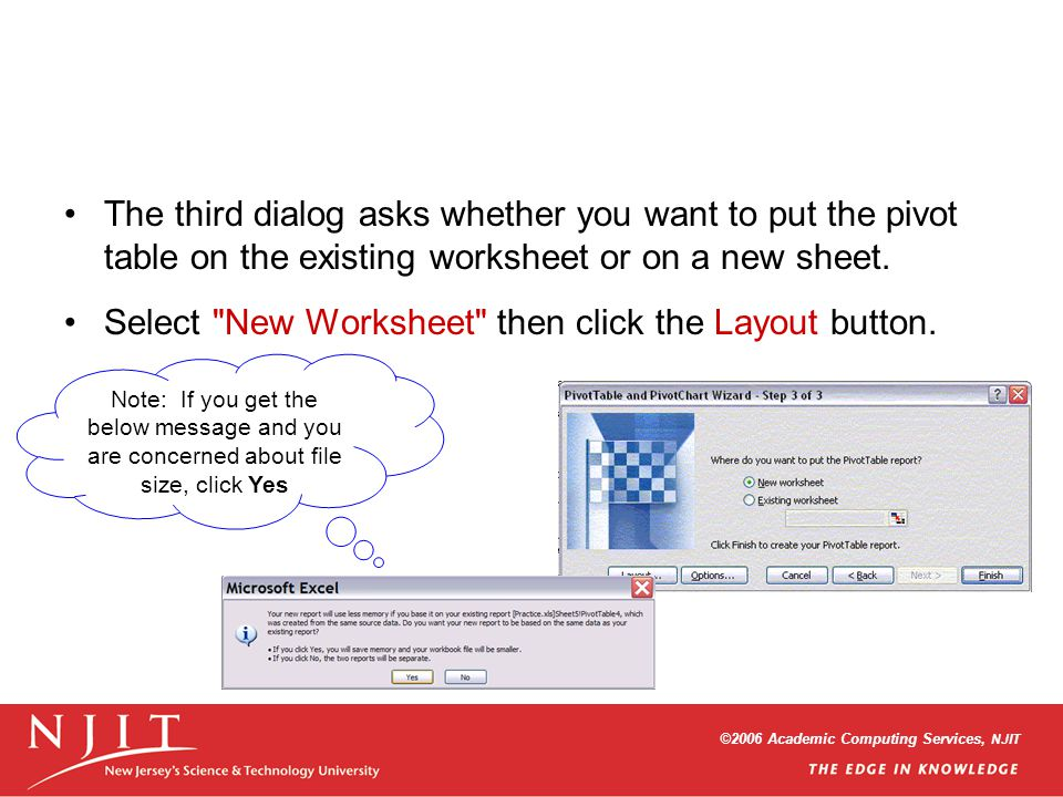 ©2006 Academic Computing Services, NJIT The third dialog asks whether you want to put the pivot table on the existing worksheet or on a new sheet.