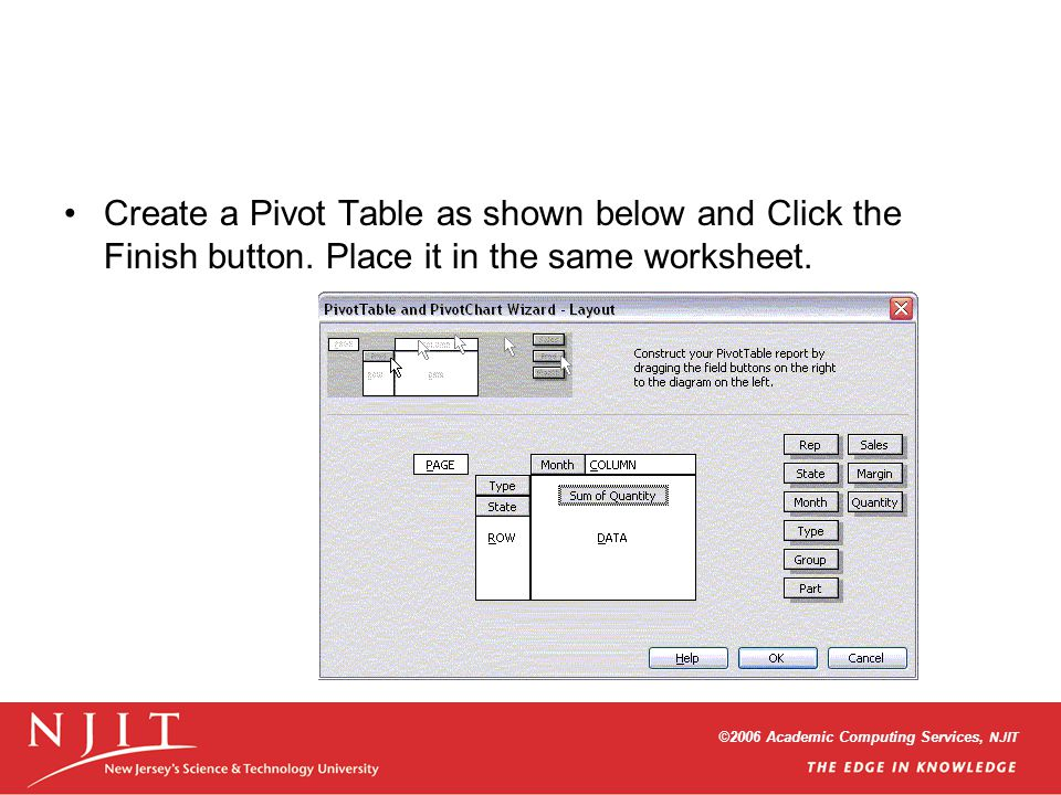 ©2006 Academic Computing Services, NJIT Create a Pivot Table as shown below and Click the Finish button.
