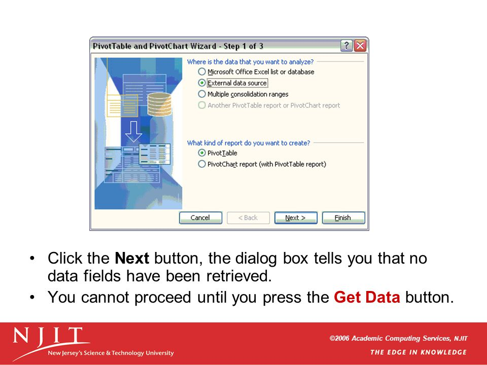 ©2006 Academic Computing Services, NJIT Click the Next button, the dialog box tells you that no data fields have been retrieved.