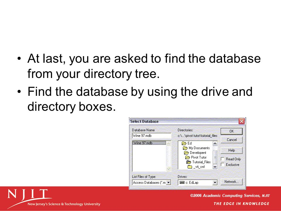 ©2006 Academic Computing Services, NJIT At last, you are asked to find the database from your directory tree. Find the database by using the drive and
