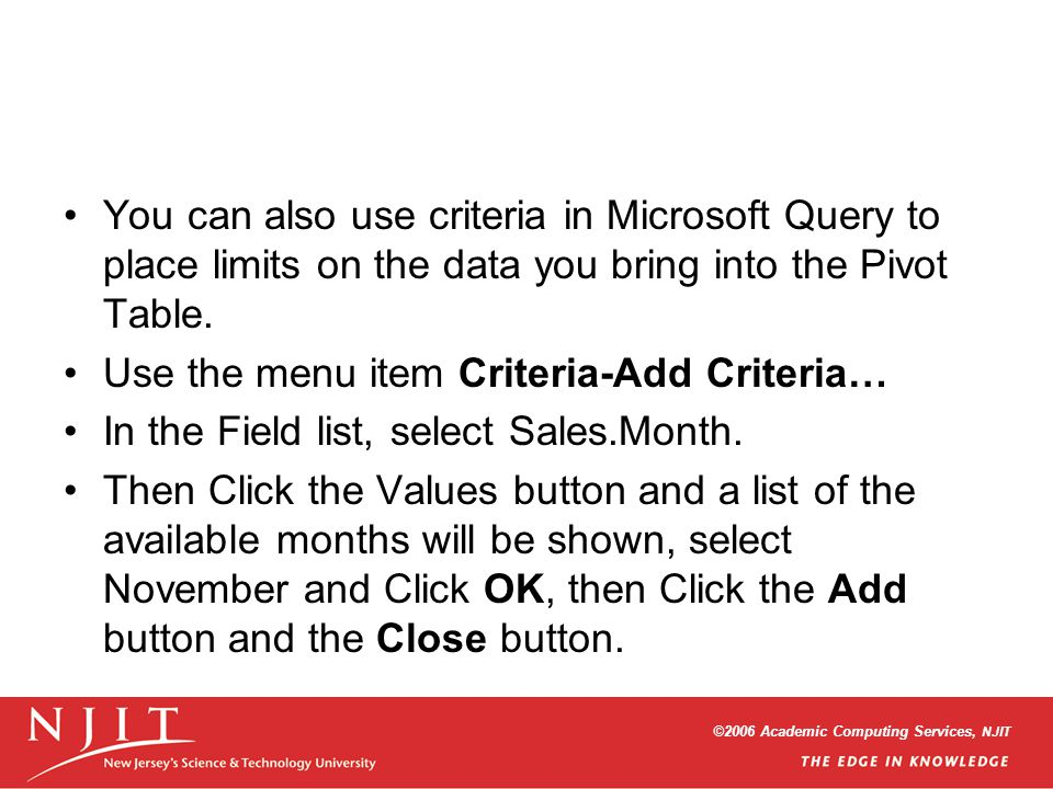 You can also use criteria in Microsoft Query to place limits on the data you bring into the Pivot Table.