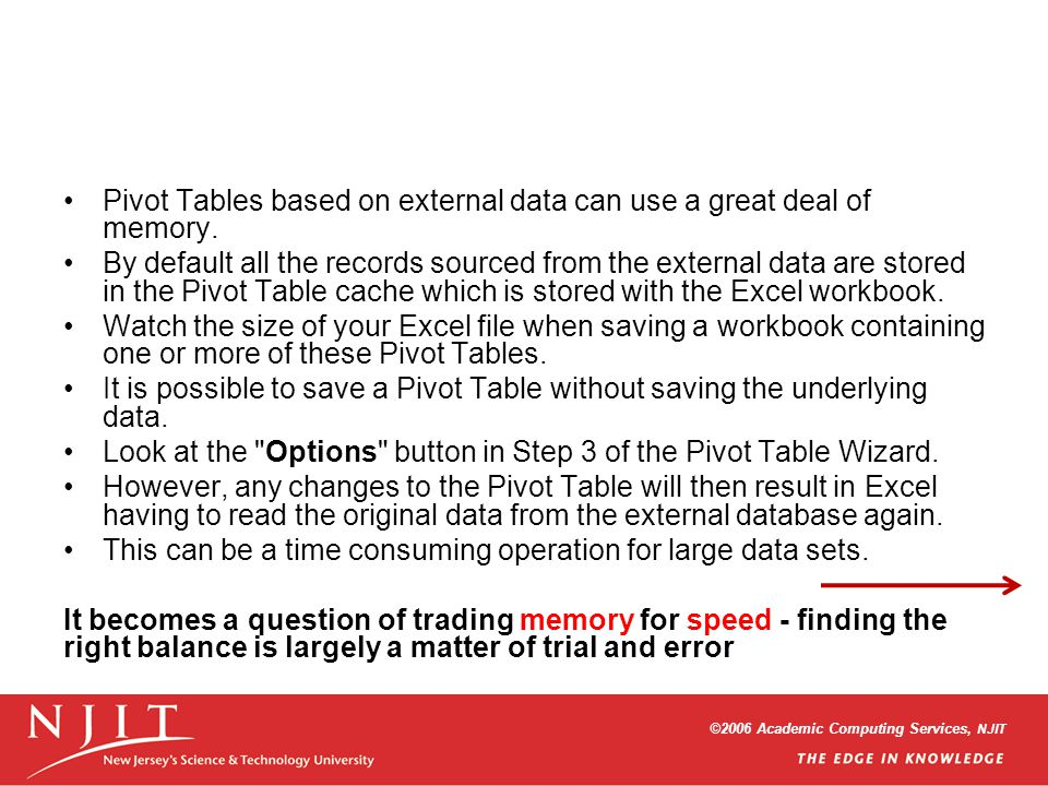 Pivot Tables based on external data can use a great deal of memory. By default all the records sourced from the external data are stored in the Pivot