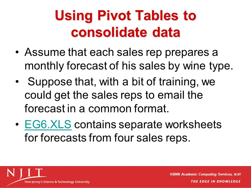 Using Pivot Tables to consolidate data Assume that each sales rep prepares a monthly forecast of his sales by wine type. Suppose that, with a bit of t