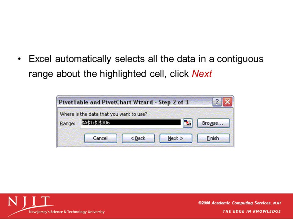 ©2006 Academic Computing Services, NJIT Excel automatically selects all the data in a contiguous range about the highlighted cell, click Next