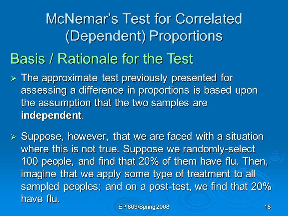 EPI809/Spring 200817 McNemars Test for Correlated (Dependent) Proportions